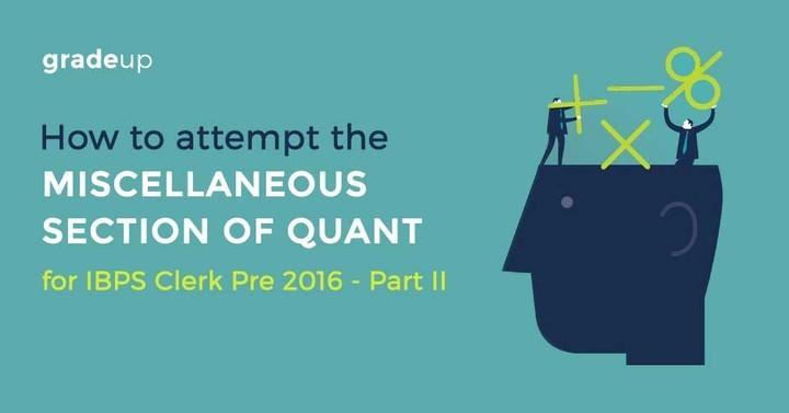 आईबीपीएस क्लर्क प्रारंभिक परीक्षा, 2016 में गणितीय अभियोग्यता के विविध खण्डों को कैसे हल करें – भाग II