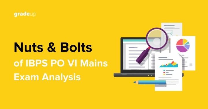 Nuts and Bolts of IBPS PO VI Mains Exam Analysis