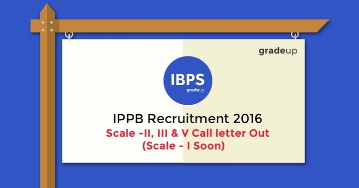 IPPB Recruitment 2016: Scale -II, III & V Call letter Out (Scale - I Soon)