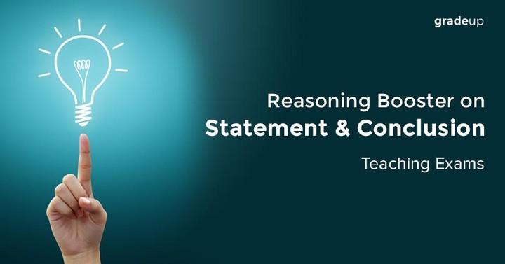 शिक्षक परीक्षा के लिए कथन और निष्कर्ष (Statement & Conclusion) पर तर्कशक्ति बूस्टर