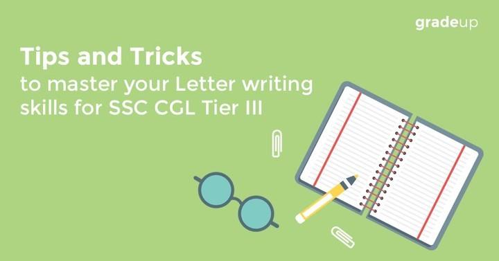 एसएससी सीजीएल टियर III के लिए अपने पत्र लेखन कौशल को मजबूत करने के लिए टिप्स और ट्रिक्स
