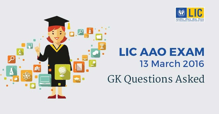 GK Questions Asked in LIC AAO Exam: 13th March 2016 – IInd Slot