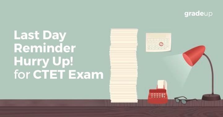 CTET 2016 Exam: Last Day Reminder – Hurry Up!