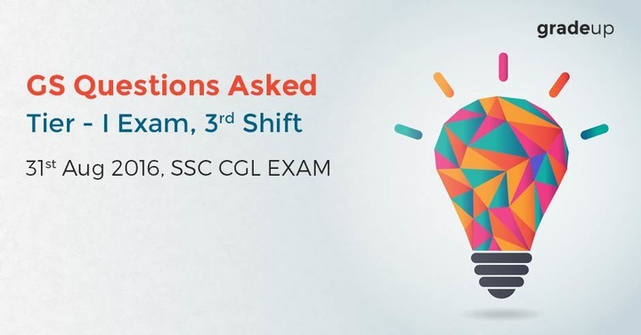SSC CGL 2016 – Tier I Exam, GS Questions Asked in 3rd Shift, 31st Aug 2016