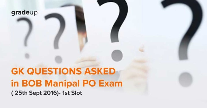 GK Questions Asked in BANK OF BARODA - MANIPAL SCHOOL OF BANKING PO EXAM (25th Sept 2016)- 1st Slot