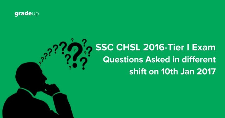 SSC CHSL 2016  Tier I Exam: Questions Asked in different shift on 10th Jan 2017