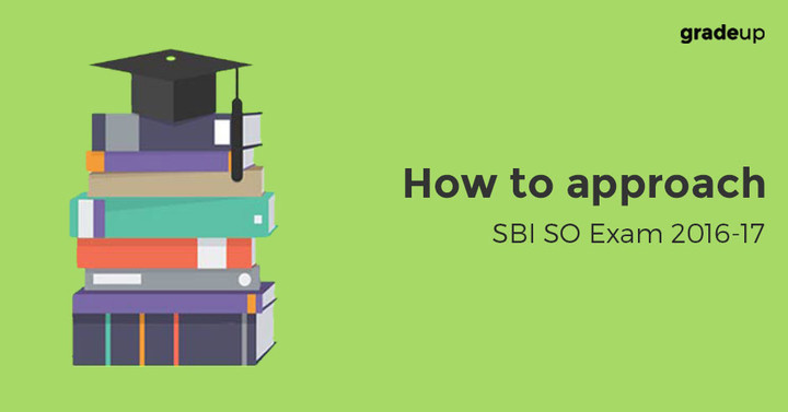 How to approach SBI SO Exam 2016-17