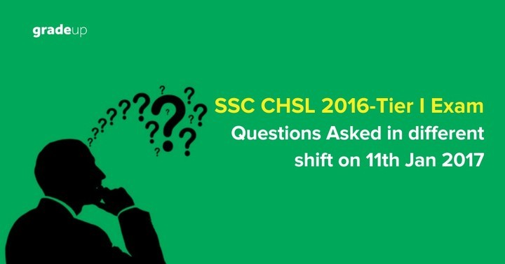 SSC CHSL 2016 Tier I Exam Questions Asked in different shifts on 11th Jan 2017