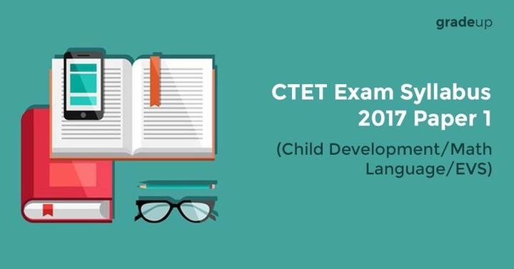 CTET Exam Syllabus 2017 Paper 1 (Child Development/ Math/ Language/EVS)
