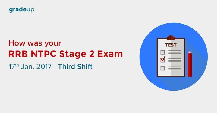 How was your RRB NTPC Stage 2 Exam (17th January 2017-Third Shift)