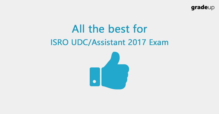 All the best for ISRO UDC/Assistant 2017 Exam