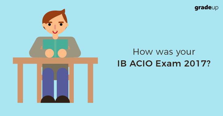 आपकी आईबी एसीआईओ 2017 परीक्षा कैसी रही ?