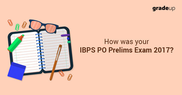 How was your IBPS PO Prelims Exam 2017?