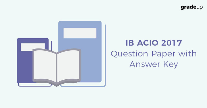 IB ACIO 2017 Question Paper with Answer Key, Check Now!