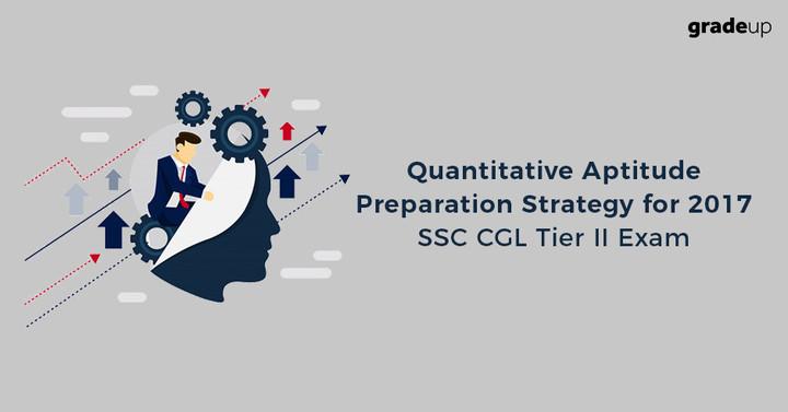 Quantitative Aptitude Prep. Strategy for SSC CGL 2017 Tier II Exam