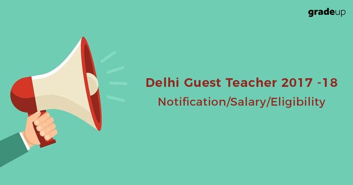 दिल्ली अतिथि शिक्षक 2017-18: मेरिट सूची / अधिसूचना / वेतन