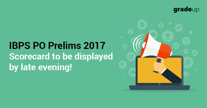IBPS PO Prelims 2017 Scorecard to be displayed by late evening!