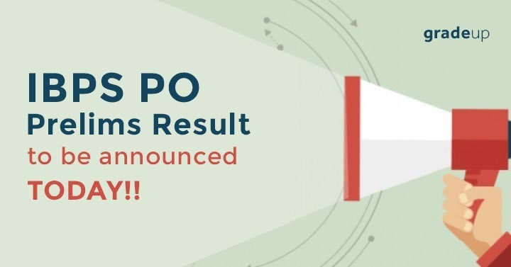 IBPS PO Prelims 2018 Result will be declared by late evening today, Stay Tuned!