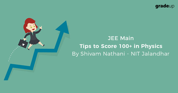 How to score 100+ in Physics for JEE Main 2019 Exam