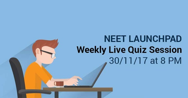 NEET Launchpad Weekly Live Quiz Session on 30/11/17 @8 PM