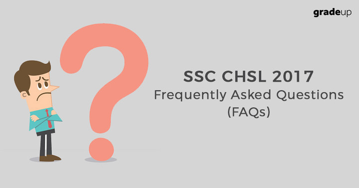 SSC CHSL Recruitment 2017 Frequently Asked Questions (FAQs)