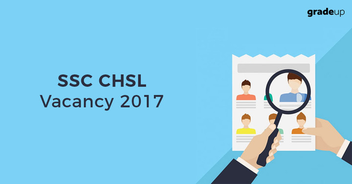 SSC CHSL Vacancy 2017-18 Increased, Check SSC CHSL New Vacancies!