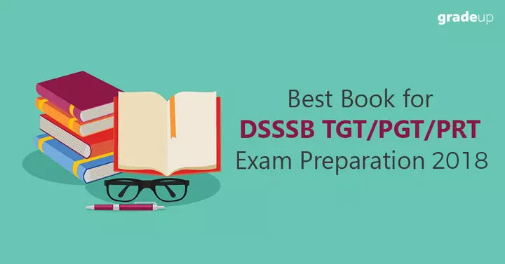 Best Books for DSSSB TGT/PGT/PRT Teacher Exam Preparation 2018