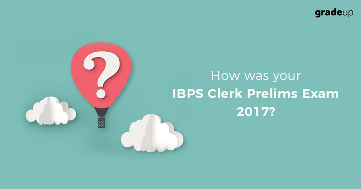 How was your IBPS Clerk Prelims Exam 2017?