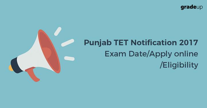 Punjab TET Notification 2017-18: Exam Date/Apply online/Eligibility