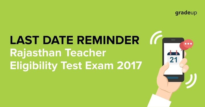 Rajasthan Teacher Eligibility Test Exam 2017 – Last Date Reminder