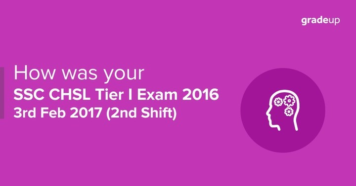 How was your SSC CHSL Tier I Exam 2016 - 3rd Feb 2017 (2nd Shift)