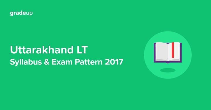 उत्तराखंड एलटी शिक्षक पाठ्यक्रम और परीक्षा पैटर्न 2017