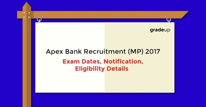 एपेक्स बैंक भर्ती (एमपी) 2017: परीक्षा तिथियाँ, अधिसूचना, पात्रता विवरण