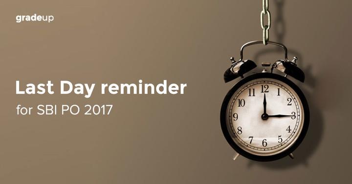भारतीय स्टेट बैंक पीओ भर्ती 2017 - अंतिम दिन अनुस्मारक (रिमाइंडर)
