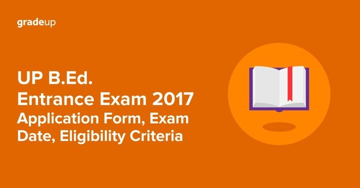UP B.Ed Entrance 2017: Notification,Application Form, Exam Date