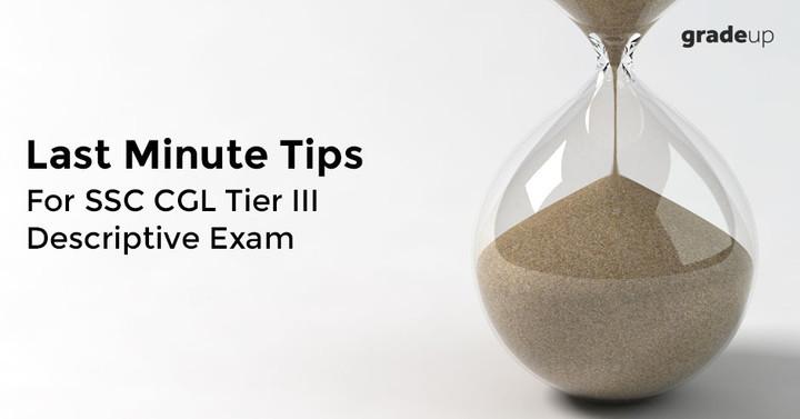 एसएससी सीजीएल टीयर III वर्णनात्मक परीक्षा के लिए आखिरी मिनट की टिप्स