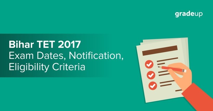 बिहार टीईटी 2017: परीक्षा तिथियाँ, अधिसूचना, पात्रता मानदंड