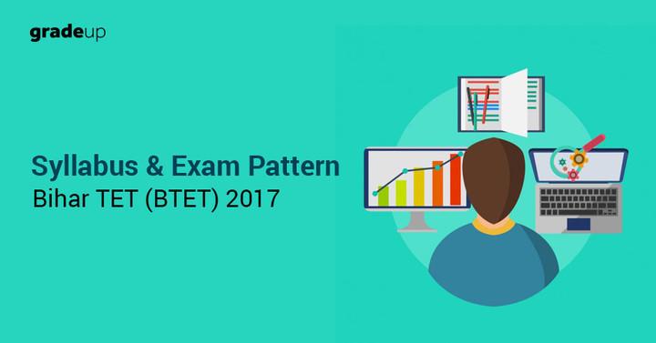 बिहार टीईटी (बीटीईटी) पाठ्यक्रम एवं परीक्षा पैटर्न 2017