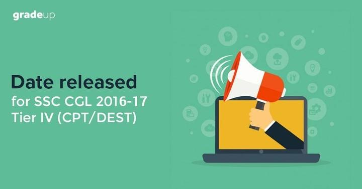 एसएससी सीजीएल 2016-17 टियर IV (सीपीटी / डेस्ट) के लिए तिथि जारी की गई