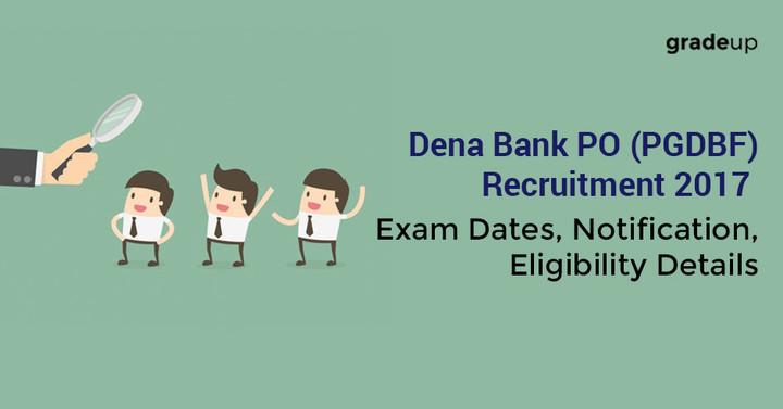 देना बैंक पीओ भर्ती 2017: परीक्षा तिथियाँ, अधिसूचना, पात्रता