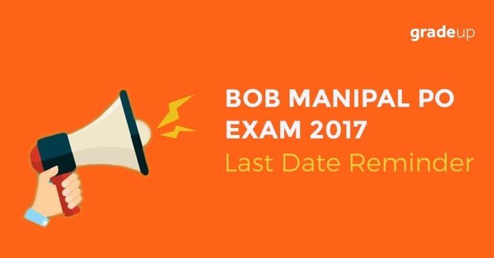बॉब मणिपाल पीओ परीक्षा 2017 - अंतिम तिथि रिमाइंडर