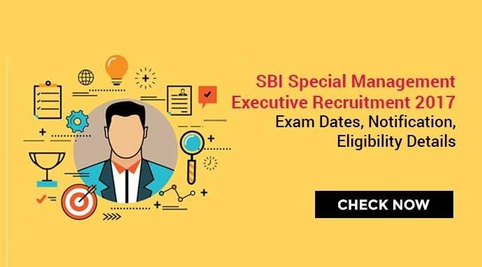 एसबीआई विशेष प्रबंधन कार्यकारी भर्ती 2017: परीक्षा तिथियाँ, अधिसूचना, पात्रता विवरण