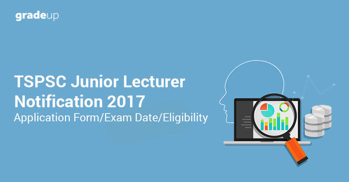 टीएसपीएससी जूनियर लेक्चरर अधिसूचना 2017: आवेदन पत्र / परीक्षा दिनांक / पात्रता