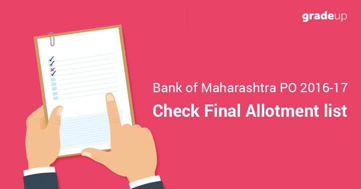 बैंक ऑफ महाराष्ट्र पीओ 2016-17, अंतिम आबंटन सूची देखें