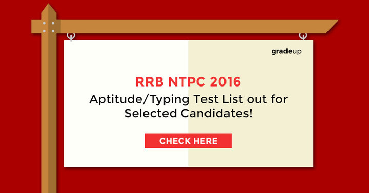 RRB NTPC 2016 Aptitude/Typing Test List out for Selected Candidates!