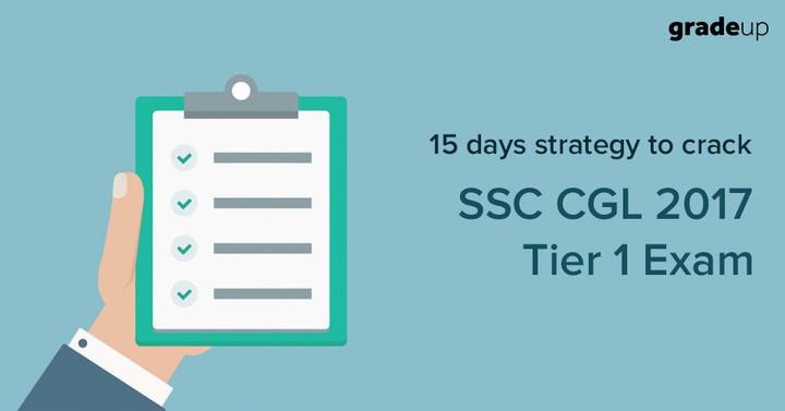 एसएससी सीजीएल 2017 टियर 1 परीक्षा को पास करने के लिए 15 दिन की रणनीति