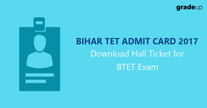 बिहार टीईटी प्रवेश पत्र 2017, बीटीईटी परीक्षा के लिए हॉल टिकट डाउनलोड करें