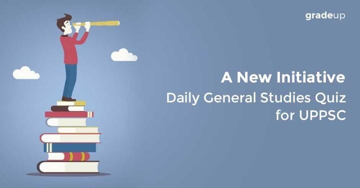 यूपीपीएससी: दैनिक जीएस क्विज़ की घोषणा