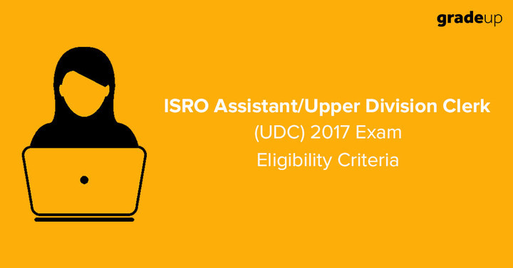 ISRO 2017 Eligibility Criteria & Age Limit for Assistant/Clerk (UDC)