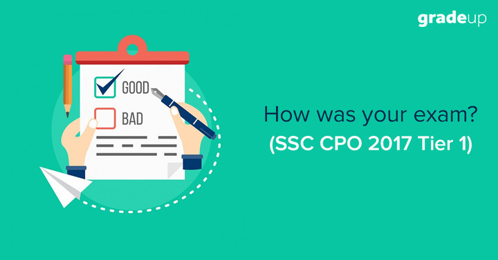 How was your SSC CPO 2017 Tier 1 Exam?